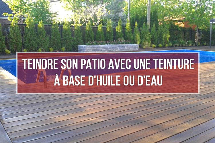 teindre patio avec teinture à base d'huile ou base d'eau
