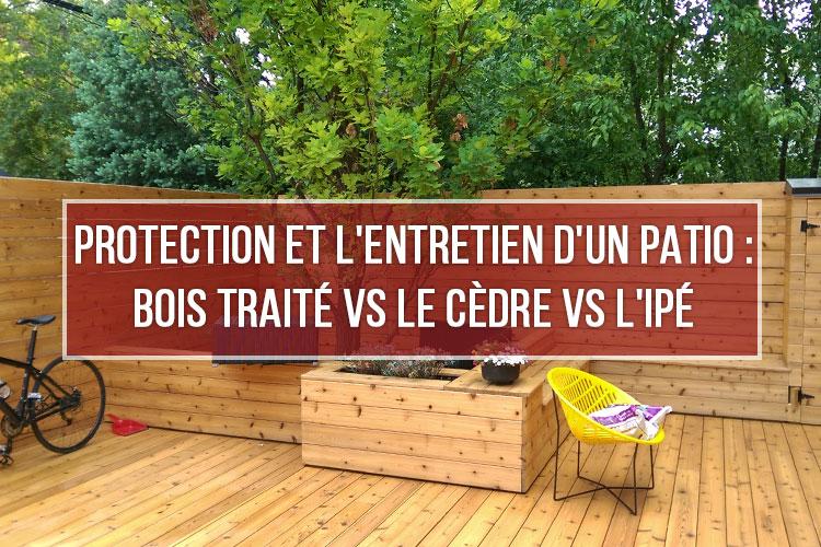 Protection entretien d'un patio: bois traité vs càdre vs ipé